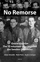 No Remorse: Gustaf Ekström   The SS volunteer who founded the Sweden Democrats