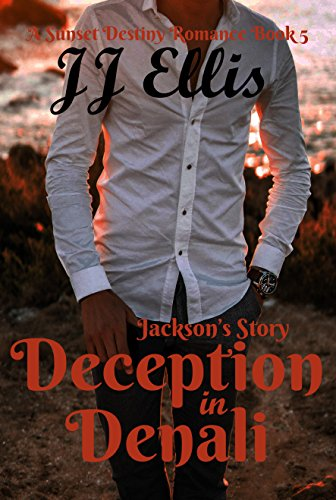 Deception in Denali - Jackson's Story: A Sunset Destiny Romance