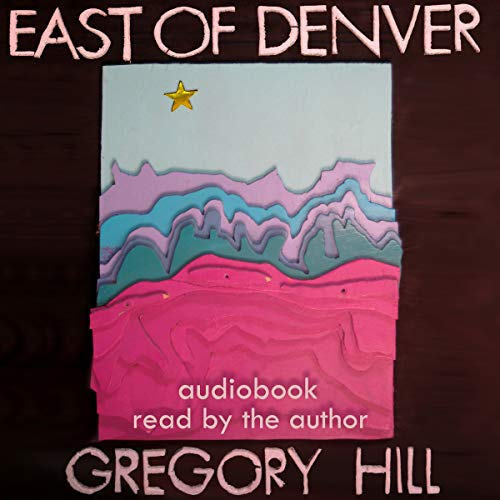 East of Denver (A Strattford County Yarn)                   By:                                                                                                                                 Gregory Hill                               Narrated by:                                                                                                                                 Gregory Hill                      Length: 7 hrs and 12 mins     1 rating     Overall 5.0