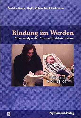 Bindung im Werden: Mikroanalyse der Mutter-Kind-Interaktion – ein Bilderbuch (Forschung psychosozial)