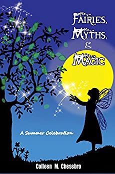 Fairies, Myths, & Magic: A Summer Celebration by [Colleen M. Chesebro, Deborah A. Bowman]