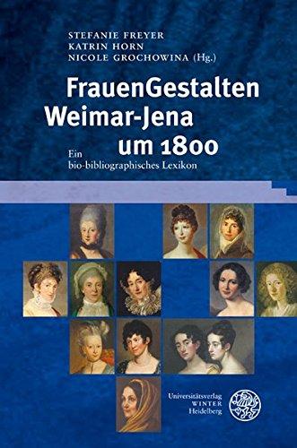 FrauenGestalten Weimar-Jena um 1800: Ein bio-bibliographisches Lexikon (Ereignis Weimar-Jena. Kultur um 1800)