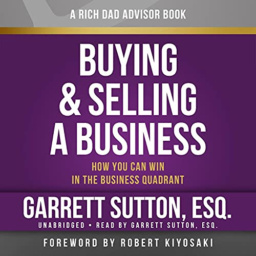 Buying and Selling a Business: How You Can Win in the Business Quadrant Audiobook By Garrett Sutton cover art