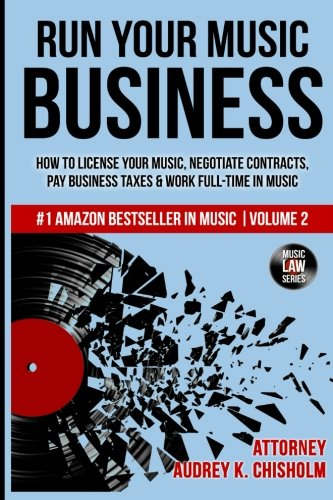 Run Your Music Business: How to License Your Music, Negotiate Contracts, Pay Business Taxes & Work Full-time in Music: Volume 2