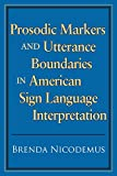 Prosodic Markers and Utterance Boundaries in American Sign Language Interpretation (Volume 5) (Gallaudet Studies In Interpret)