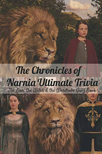 The Chronicles of Narnia Ultimate Trivia: The Lion, the Witch & the Wardrobe Quiz Book: The Chronicles of Narnia Quizzes and Answers