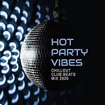 Hot Party Vibes: Chillout Club Beats Mix 2020