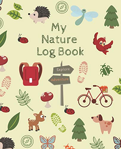 My Nature Log Book: Get your little naturalist excited for their next outdoor adventure with this guided field journal | Fun activities and adventure ... and experience nature with all their senses