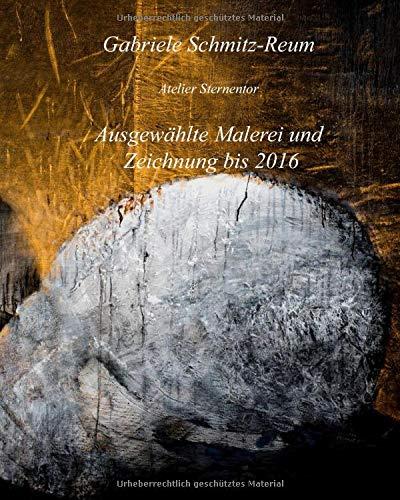 Ausgewählte Malerei und Zeichnung bis 2016: Atelier Sternentor