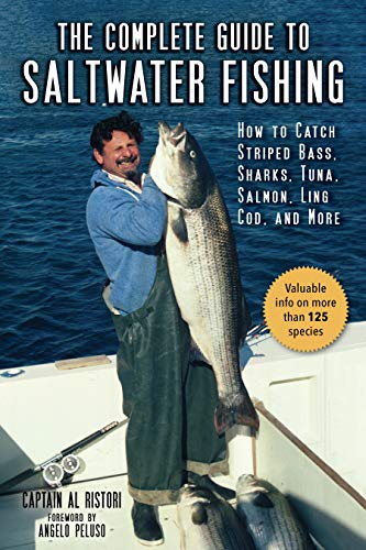 The Complete Guide to Saltwater Fishing: How to Catch Striped Bass, Sharks, Tuna, Salmon, Ling Cod, and More