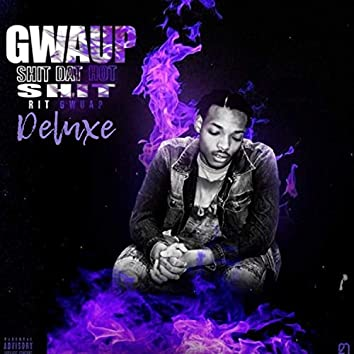 Gwaup Shit Dat Hot Shit (Deluxe)