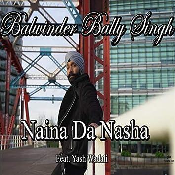 Naina Da Nasha (feat. Yash Wadali)