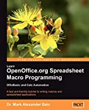 Learn OpenOffice.org Spreadsheet Macro Programming: OOoBasic and Calc automation: A fast and friendly tutorial to writing macros and spreadsheet applications