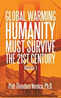 Global Warming: Humanity Must Survive the 21St Century Volume 1