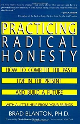 Practicing Radical Honesty: How to Complete the Past, Live in the Present, and Build a Future with a Little Help from Your Friends by Brad Dr. Blanton (2004-06-10)