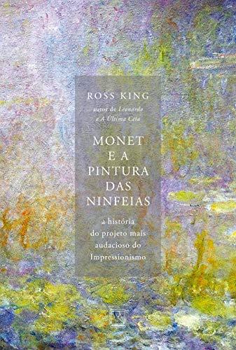 Monet e a pintura das Ninfeias: A história do projeto mais audacioso do Impressionismo