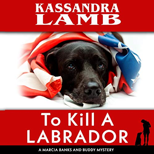 To Kill a Labrador (A Marcia Banks and Buddy Mystery) audiobook cover art