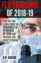 Flu Pandemic of 2018-2019: How Can We Learn from the Spanish Flu Epidemic of 1918 and Prepare for What's Coming
