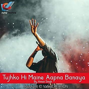 Tujhko Hi Maine Aapna Banaya