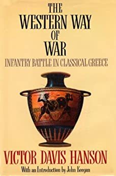 The Western Way of War: Infantry Battle in Classical Greece by [Victor Davis Hanson]