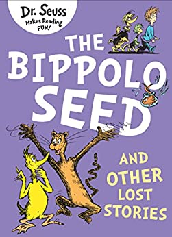 The Bippolo Seed and Other Lost Stories by [Dr. Seuss]