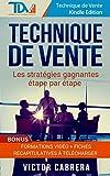 Technique de Vente: Les stratégies gagnantes étape par étape + **BONUS** Formations Vidéo +  8 fiches synthèses (Technique de...