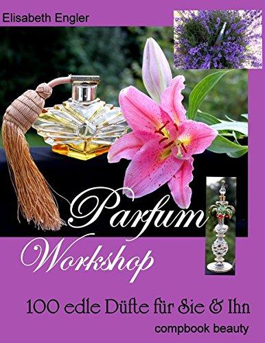 Parfum Workshop: 100 edle Düfte für Sie & Ihn