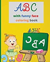ABC with funny face Coloring book: Preschool Coloring Book/Activity Workbook for Toddlers & Kids/My First Toddler Coloring Book/Color your first Alphabet!