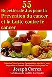 55 Recettes de Jus pour la Prevention du cancer et la Lutte contre le cancer: Stimuler Votre Systeme Immunitaire, Ameliorer Votre Digestion, et Devenir Plus Sains Des Aujourd'hui
