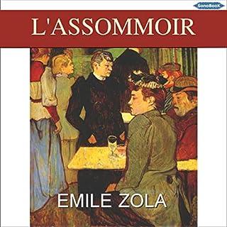 L'Assommoir                   De :                                                                                                                                 Émile Zola                               Lu par :                                                                                                                                 Philippe Lebeau                      Durée : 17 h et 6 min     15 notations     Global 4,7