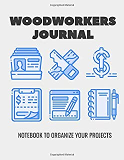 Woodworkers Journal: Notebook to Organize Your Projects - Plan Ideas - Sketch Design- Gift for Woodworkers and Carpenters