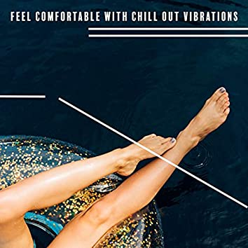 Feel Comfortable with Chill Out Vibrations