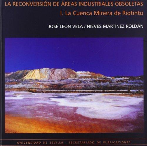 La reconversión de Áreas industriales obsoletas: La Cuenca minera de Riotinto: 22 (Serie Arquitectura)