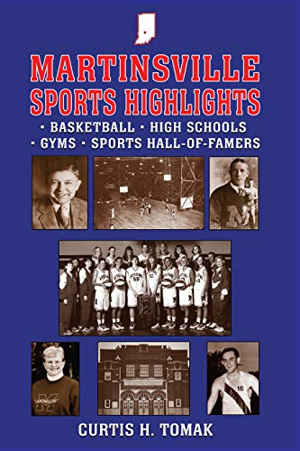 Martinsville Sports Highlights : Basketball, High Schools, Gyms, and Sports Hall-of-Famers from Martinsville, Indiana (English Edition)
