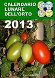 Calendario lunare dell'orto 2013 (Coltivare l'orto) (Italian Edition)