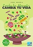 Cambia los Alimentos Cambia tu Vida: Logra una alimentación saludable y sana, aprendiendo a comer de manera saludable, mejorando tu salud y calidad de vida