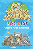 My Travel Journal for Kids United Arab Emirates: 6x9 Children Travel Notebook and Diary I Fill out and Draw I With prompts I Perfect Goft for your child for your holidays in United Arab Emirates