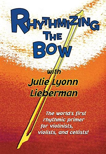 Rhythmizing the Bow: The World\'s First Rhythmic Primer for Violinists, Violists, And Cellists!