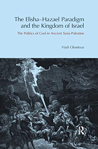 The Elisha-Hazael Paradigm and the Kingdom of Israel: The Politics of God in Ancient Syria-Palestine