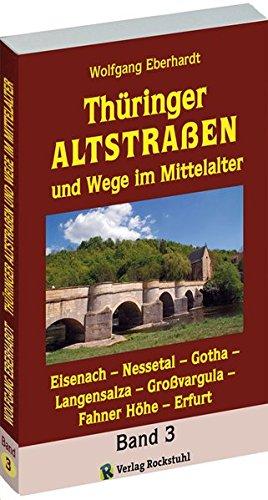 Thüringer Altstrassen und Wege im Mittelalter - Band 3 von 4 Eisenach - Gotha - Bad Langensalza - Großvargula