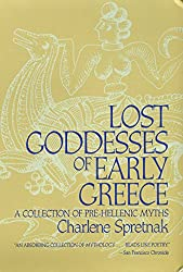 Lost Goddesses of Early Greece: A Collection of Pre-Hellenic Myths : Charlene Spretnak