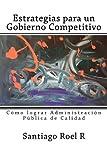 Estrategias para un Gobierno Competitivo: C??mo lograr Administraci??n P??blica de Calidad by Santiago Roel R (2015-04-29)
