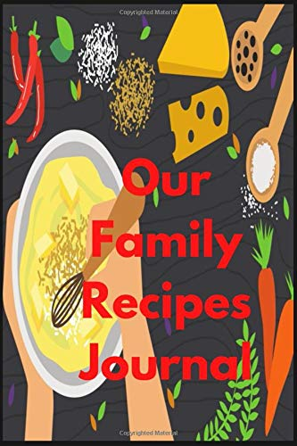 Our Family Recipes Journal: Kitchen Accessory & Cooking Guide for Recording Family Treasured Recipes, for Woman,Cooking Guide for Recording Family ... And Record All Your Favorite Meals,150 page