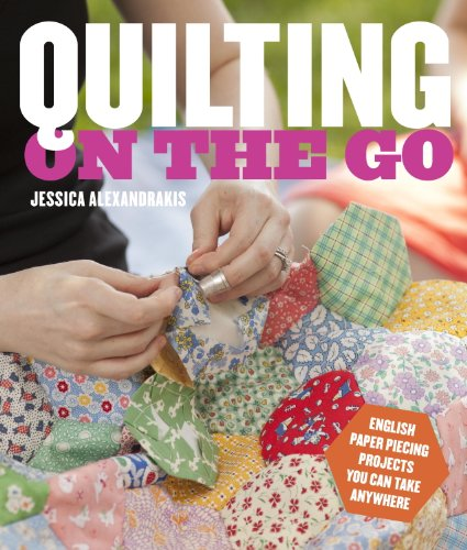 Quilting on the Go: English Paper Piecing Projects You Can Take Anywhere (English Edition)