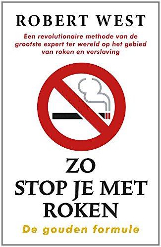 Zo stop je met roken: de gouden formule; een revolutionaire methode van de grootste expert ter wereld op het gebied van roken en verslaving
