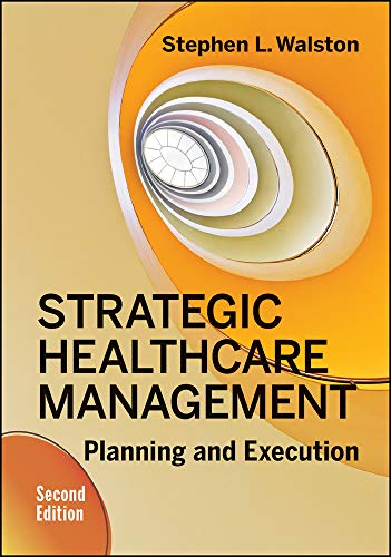Compare Textbook Prices for Strategic Healthcare Management: Planning and Execution, Second Edition None Edition ISBN 9781567939606 by Walston, Stephen
