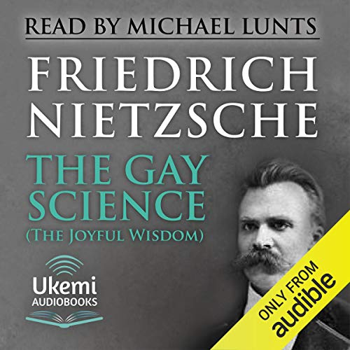 The Gay Science (The Joyful Wisdom)                   De :                                                                                                                                 Friedrich Nietzsche                               Lu par :                                                                                                                                 Michael Lunts                      Durée : 10 h et 55 min     Pas de notations     Global 0,0