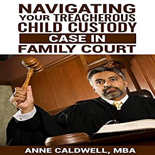 Navigating Your Treacherous Child Custody Case in Family Court                   By:                                                                                                                                 Anne Caldwell MBA                               Narrated by:                                                                                                                                 Tyra Kennedy                      Length: 37 mins     13 ratings     Overall 3.4