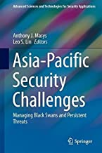 Asia-Pacific Security Challenges: Managing Black Swans and Persistent Threats (Advanced Sciences and Technologies for Security Applications)