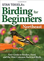 Stan Tekiela's Birding for Beginners: Northeast: Your Guide to Feeders, Food, and the Most Common Backyard Birds (Bird-Watching Basics)